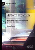 Platform Urbanism: Negotiating Platform Ecosystems in Connected Cities (Geographies of Media)