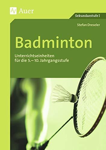 Badminton: Unterrichtseinheiten für die 5.-10. Jahrgangsstufe (5. bis 10. Klasse) (Themenhefte Sport Sekundarstufe)