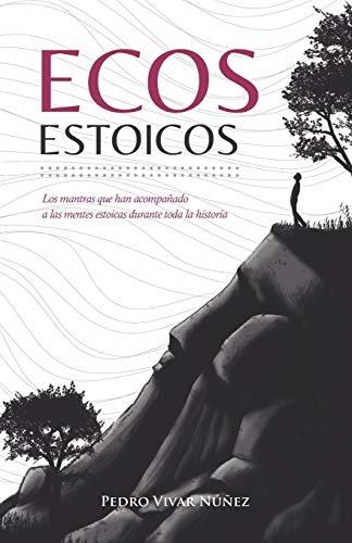 Ecos Estoicos: Las reflexiones que han acompañado a las grandes mentes de la filosofía estoica