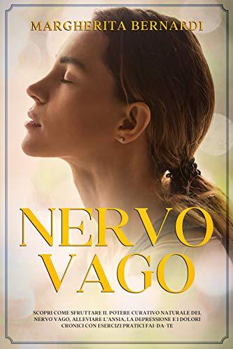 Nervo Vago: Scopri Come Sfruttare il Potere Curativo Naturale del Nervo Vago, Alleviare l'Ansia, la Depressione e I Dolori Cronici con Esercizi Pratici Fai-Da-Te.