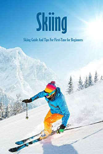Skiing: Skiing Guide And Tips Fo...