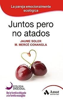 Juntos pero no atados: La pareja emocionalmente ecológica (Spanish Edition) by [Jaume Soler, M. Mercè Conangla]