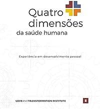 Quatro dimensões da saúde humana: Experiência em desenvolvimento pessoal (Portuguese Edition)