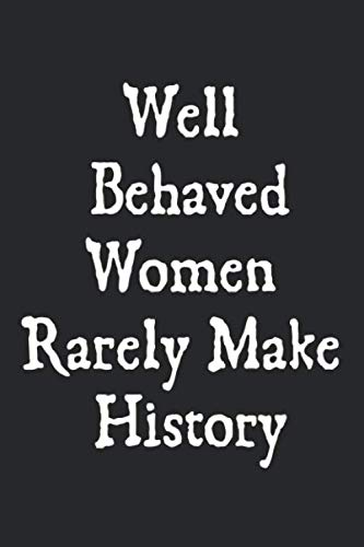 Well Behaved Women Rarely Make History: DotGraph 6x9 120 pages