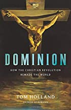 Dominion: How the Christian Revolution Remade the World PDF