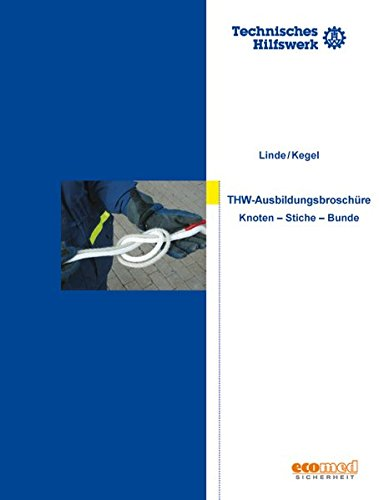 Knoten, Stiche und Bunde - Ausbildungsbroschüre (THW) (Fachwissen THW)