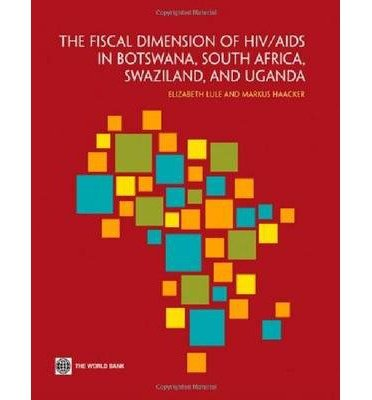 [[The Fiscal Dimension of HIV/AIDS in Botswana, South Africa, Swaziland, and Uganda]] [By: Elizabeth Lule] [November, 2011]