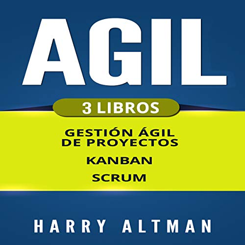 Ágil: 3 Libros - Gestion Ágil de Proyectos, Kanban, Scrum [Agile: 3 Books - Agile Project Management, Kanban, Scrum] cover art
