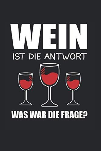 Wein Ist Die Antwort Was Ist Die Frage?: Wein ist die Antwort & Rotwein Notizbuch 6' x 9' Weißwein Geschenk für & Weinliebhaber
