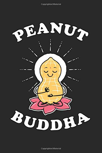 Peanut Buddha: Notebook & Journal - Funny Peanut Butter Journal, Blank & Lined Buddha Notebook, Funny Cute Peanut Butter Buddhism Joke Composition Book, School, College Or Office Gag Gift
