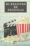 Mi Registro De Películas: 120 Páginas Con Espacios Personalizados Para Llevar Un Registro De Todos Los Detalles De Cada Película - Regalo Ideal Para Cinéfilos