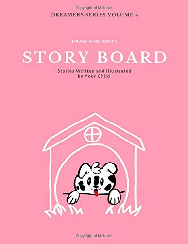DRAW AND WRITE STORY BOARD: a sketch and write journal notebook for kids | Dreamers Series Volume 4 (Kids Drawing and Write Books, Band 4)