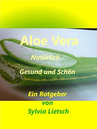 Aloe Vera: Natürlich - Gesund und Schön