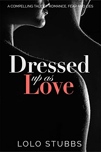 Dressed up as Love - Second edition: A compelling tale of romance, fear and lies - Can Melissa Morgan break free? (In support of Women's Aid) (English Edition)