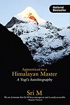 Apprenticed to a Himalayan Master (A Yogi's Autobiography) by [Sri M]
