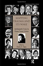 Mapping Trauma and Its Wake: Autobiographic Essays by Pioneer Trauma Scholars (Psychosocial Stress Series)