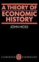 A Theory of Economic History (Oxford Paperbacks) by John R. Hicks(1973-05-10)