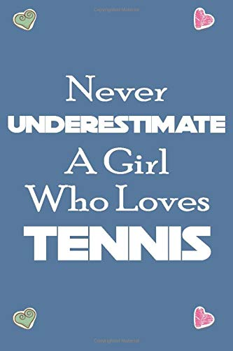 NEVER Underestimate A GIRL WHO LOVES TENNIS: 120 pages Tennis Notebook with Field Diagrams for Drawing Up Plays | Tennis Playbook | Creating Drills, and Scouting