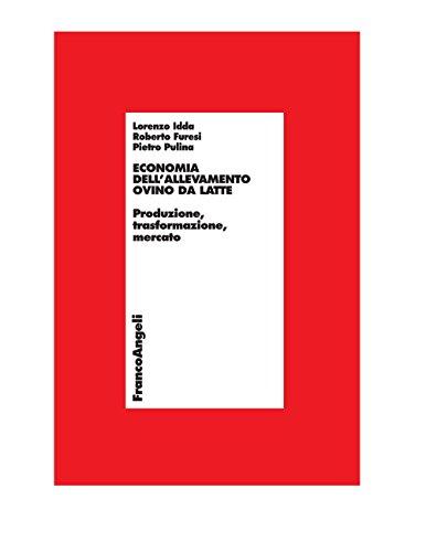 Economia dell'allevamento ovino da latte. Produzione, trasformazione, mercato (Economia - Ricerche Vol. 784) (Italian Edition)
