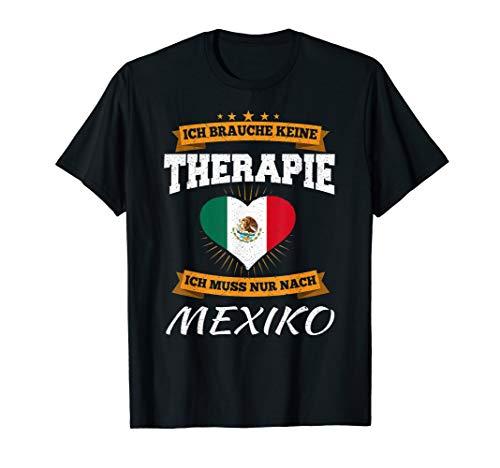 Ich Brauche Keine Therapie Ich Muss Nur Nach Mexiko T-Shirt