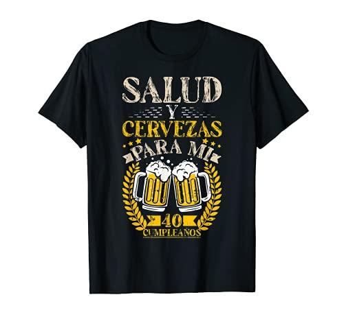 Salud Y Cervezas 40 Anos Cumpleanos Hombre Mujer Regalo Camiseta