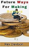 Future Ways for Making Dollars (English Edition)