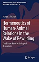 Hermeneutics of Human-Animal Relations in the Wake of Rewilding: The Ethical Guide to Ecological Discomforts (The International Library of Environmental, Agricultural and Food Ethics, 30)