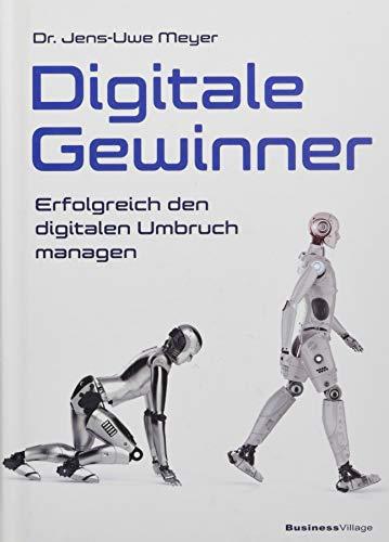 Digitale Gewinner: Erfolgreich den digitalen Umbruch managen