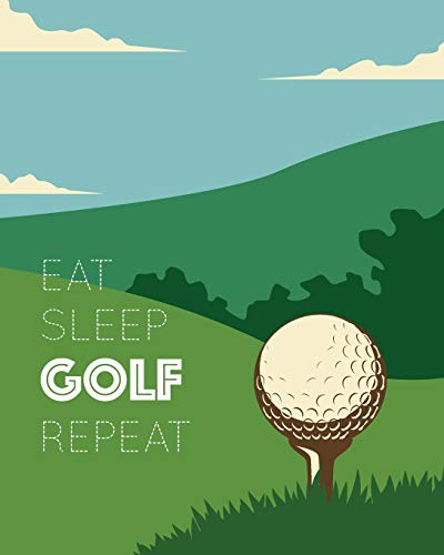 Eat Sleep Golf Repeat: - Blank Lined Notebook, Diary, Log & Journal - Gift for Golfer Kids, Teen, Adult Who Love Playing Golf (8