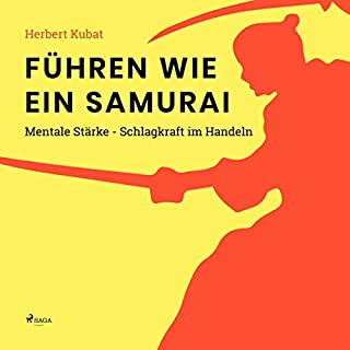 Führen wie ein Samurai     Mentale Stärke - Schlagkraft im Handeln              Autor:                                                                                                                                 Herbert Kubat                               Sprecher:                                                                                                                                 Oliver Besthorn                      Spieldauer: 4 Std. und 13 Min.     Noch nicht bewertet     Gesamt 0,0