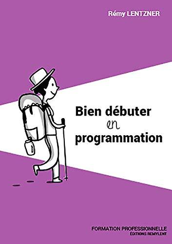 Bien débuter en programmation: Formation professionnelle (Informatique du quotidien) (French Edition)