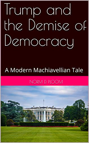 Trump and the Demise of Democracy: A Modern Machiavellian Tale (English Edition)