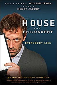 House and Philosophy: Everybody Lies (The Blackwell Philosophy and Pop Culture Book 10)