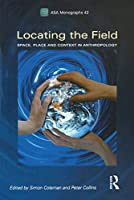 Locating the Field: Space, Place and Context in Anthropology (ASA Monographs)