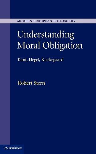 Understanding Moral Obligation: Kant, Hegel, Kierkegaard (Modern European Philosophy)