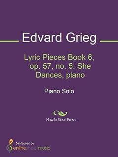 Lyric Pieces Book 6, op. 57, no. 5: She Dances, piano (English Edition)