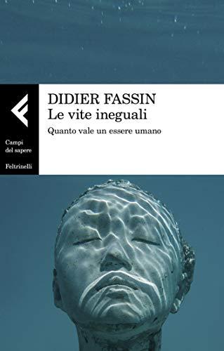 Le vite ineguali: Quanto vale un essere umano (Italian Edition)