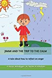 JIMMI AND THE TRIP TO THE CALM: A tale about how to reflect on anger