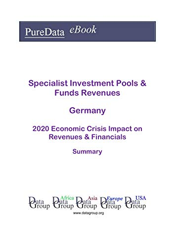 Specialist Investment Pools & Funds Revenues Germany Summary: 2020 Economic Crisis Impact on Revenues & Financials (English Edition)