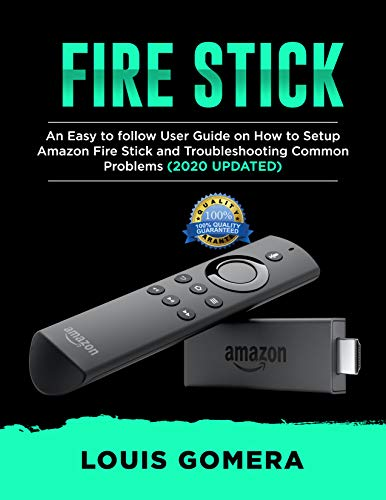 FIRE STICK: An Easy to follow User Guide on How to...