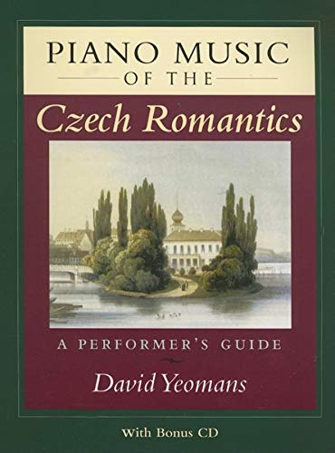 Piano Music of the Czech Romantics: A Performer's Guide