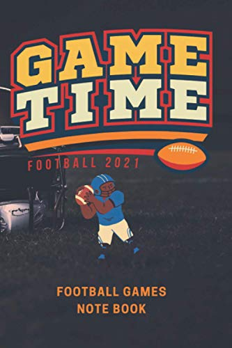 Game Time Football 2021: American Football Notebook at 6 x 9 Inches | Lined Pages (120) | Students Gift, Players Gift and Coaches Gift