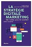 La stratégie digitale marketing - Ne ratez pas le coche !: Guide pratique pour votre vie professionnelle