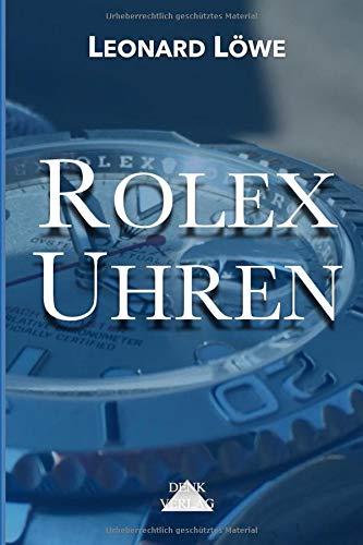 Rolex Uhren: Daytona Submariner GMT Datejust Explorer - Überarbeitete und aktualisierte Fassung 2019.