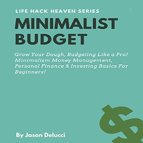 Minimalist Budget: Grow Your Dough, Budgeting Like a Pro! Minimalism Money Management, Personal Finance & Investing Basics for Beginners! audiobook cover art