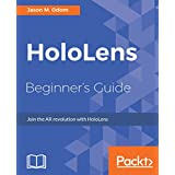 HoloLens Beginner's Guide: Join the AR revolution with HoloLens (English Edition)