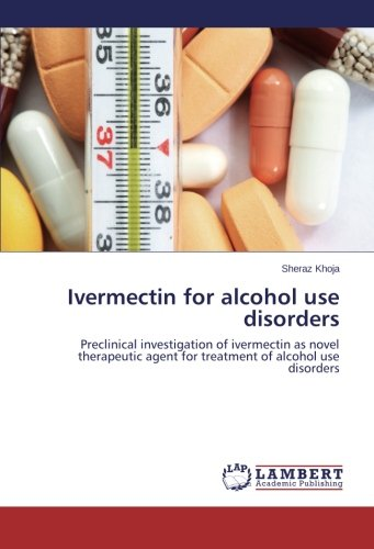 Ivermectin for alcohol use disorders: Preclinical investigation of ivermectin as novel therapeutic agent for treatment of alcohol use disorders