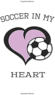 Soccer In My Heart: Soccer Player Notebook, Journal, Blank-Lined Book
