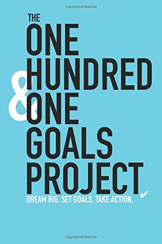 The One Hundred & One Goals Project. Dream Big. Set Goals. Take Action.