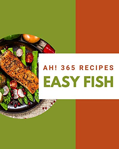 Ah! 365 Easy Fish Recipes: Best-ever Easy Fish Cookbook for Beginners (English Edition)